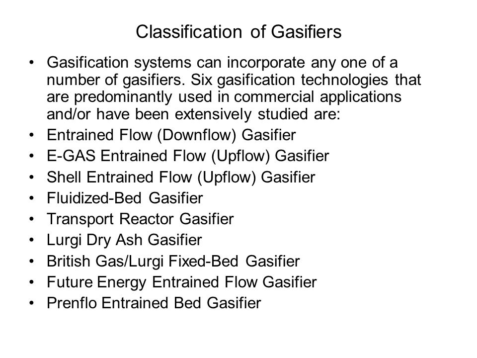 Classification of Gasifiers Gasification systems can incorporate any one of a number of gasifiers. Six gasification technologies that are predominantl