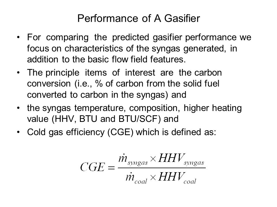 Performance of A Gasifier For comparing the predicted gasifier performance we focus on characteristics of the syngas generated, in addition to the basic flow field features.