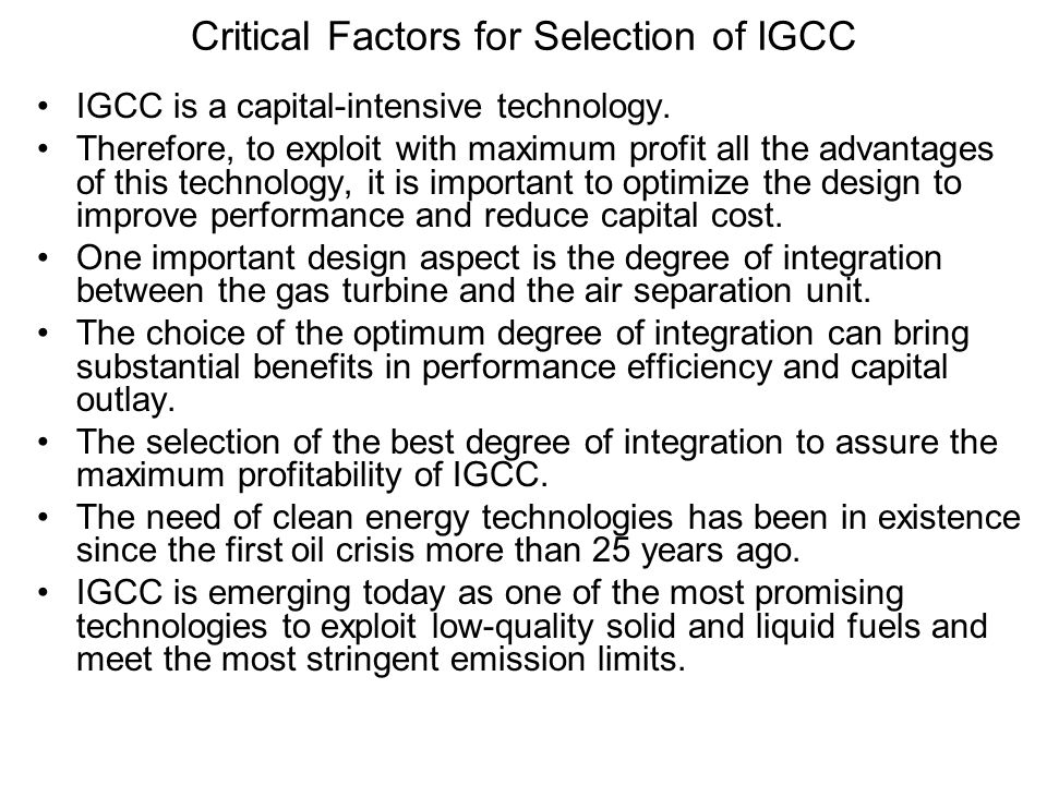 Critical Factors for Selection of IGCC IGCC is a capital-intensive technology.