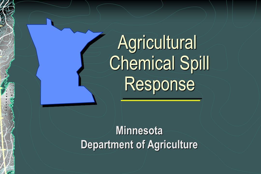 Agricultural Chemical Spill Response Agricultural Chemical Spill Response Minnesota Department of Agriculture