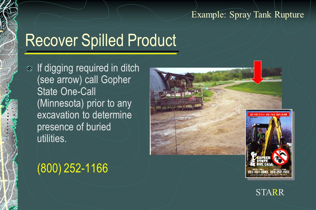 Recover Spilled Product If digging required in ditch (see arrow) call Gopher State One-Call (Minnesota) prior to any excavation to determine presence