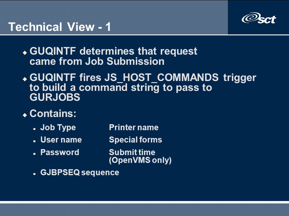 Technical View - 1 u GUQINTF determines that request came from Job Submission u GUQINTF fires JS_HOST_COMMANDS trigger to build a command string to pa