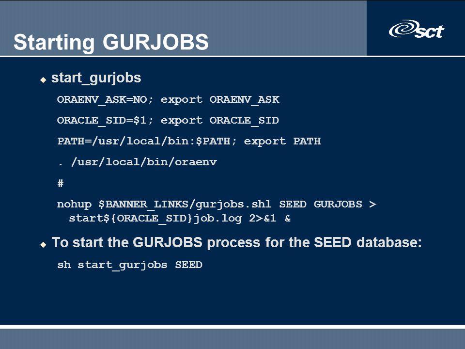 Starting GURJOBS u start_gurjobs ORAENV_ASK=NO; export ORAENV_ASK ORACLE_SID=$1; export ORACLE_SID PATH=/usr/local/bin:$PATH; export PATH. /usr/local/