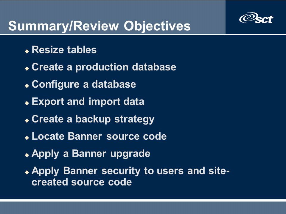 Summary/Review Objectives u Resize tables u Create a production database u Configure a database u Export and import data u Create a backup strategy u