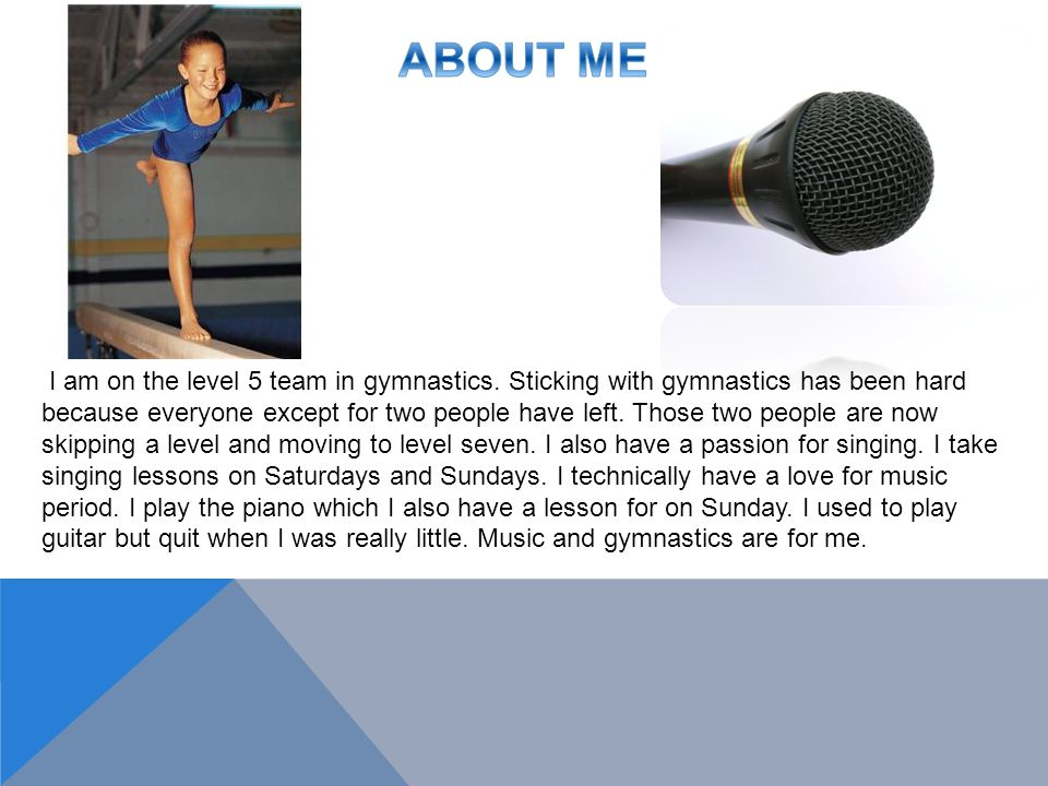 . I am on the level 5 team in gymnastics. Sticking with gymnastics has been hard because everyone except for two people have left. Those two people ar