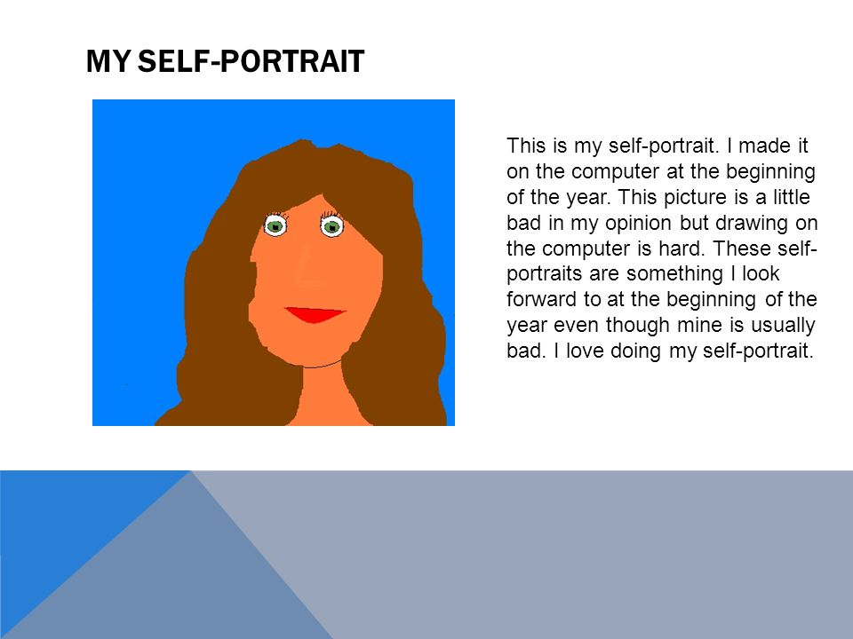 MY SELF-PORTRAIT This is my self-portrait. I made it on the computer at the beginning of the year.