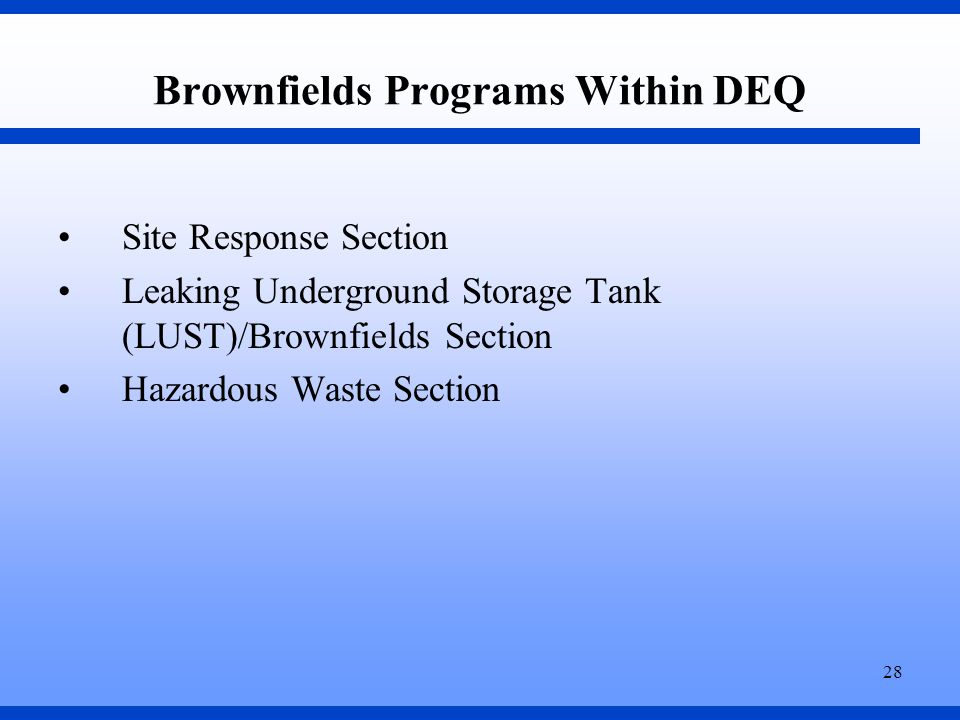 28 Brownfields Programs Within DEQ Site Response Section Leaking Underground Storage Tank (LUST)/Brownfields Section Hazardous Waste Section