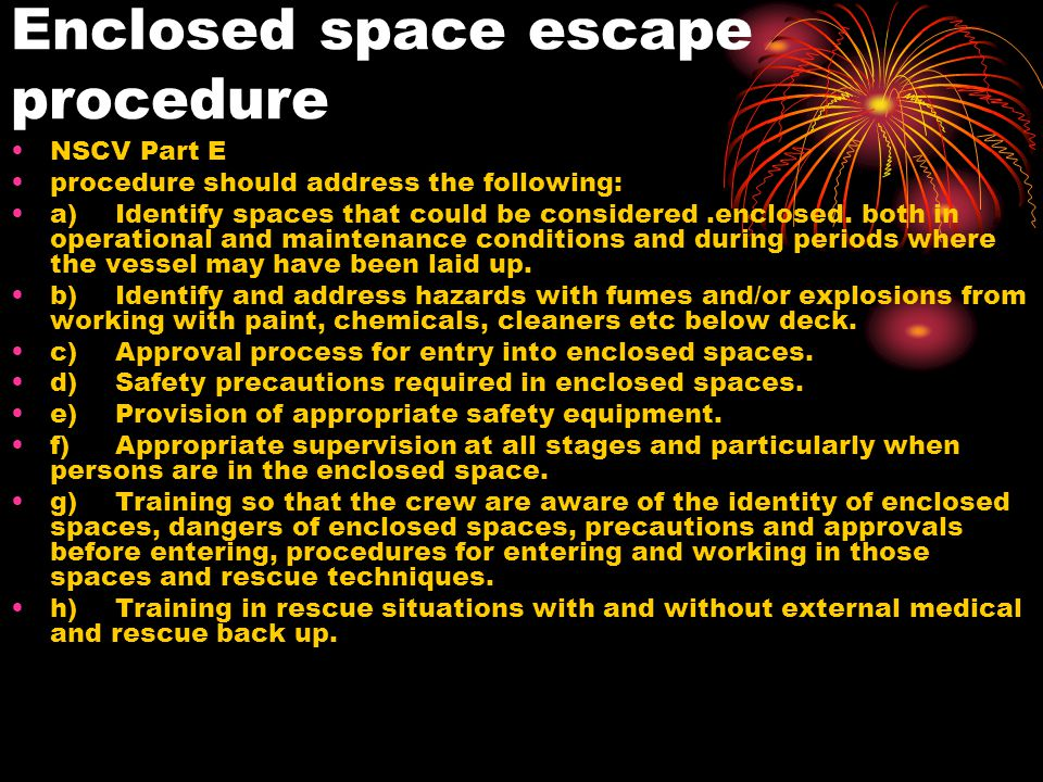 Enclosed space escape procedure NSCV Part E procedure should address the following: a)Identify spaces that could be considered.enclosed. both in opera