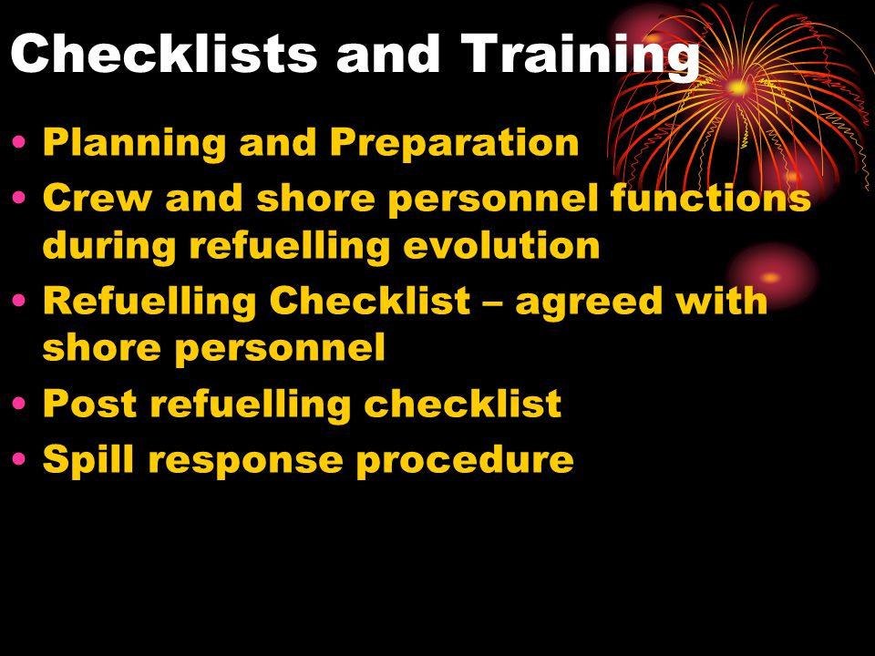 Checklists and Training Planning and Preparation Crew and shore personnel functions during refuelling evolution Refuelling Checklist – agreed with sho
