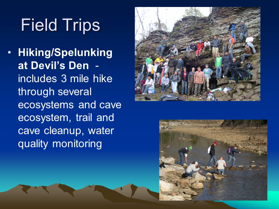 Field Trips Hiking/Spelunking at Devil's Den - includes 3 mile hike through several ecosystems and cave ecosystem, trail and cave cleanup, water quali