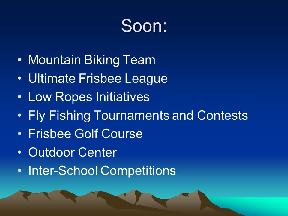 Soon: Mountain Biking Team Ultimate Frisbee League Low Ropes Initiatives Fly Fishing Tournaments and Contests Frisbee Golf Course Outdoor Center Inter
