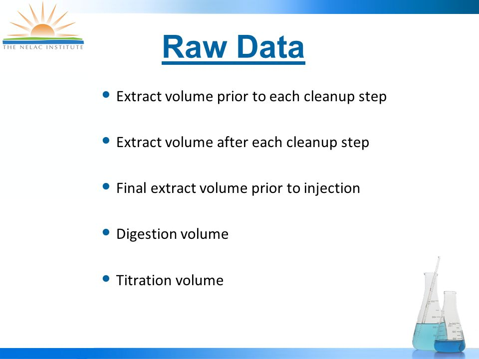 Raw Data Extract volume prior to each cleanup step Extract volume after each cleanup step Final extract volume prior to injection Digestion volume Titration volume
