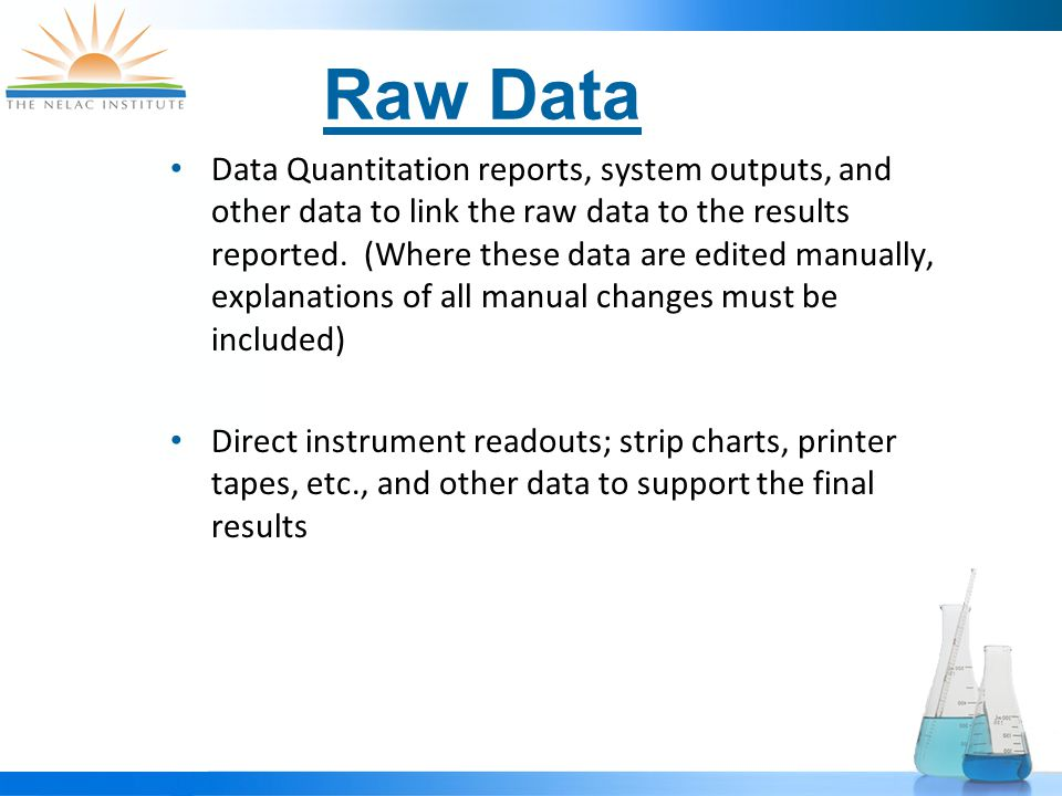 Raw Data Data Quantitation reports, system outputs, and other data to link the raw data to the results reported.
