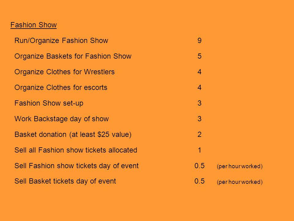 Fashion Show Run/Organize Fashion Show9 Organize Baskets for Fashion Show5 Organize Clothes for Wrestlers4 Organize Clothes for escorts4 Fashion Show