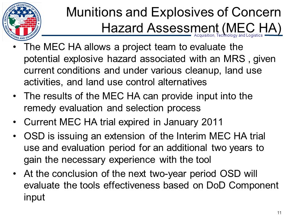 Acquisition, Technology and Logistics Munitions and Explosives of Concern Hazard Assessment (MEC HA) The MEC HA allows a project team to evaluate the
