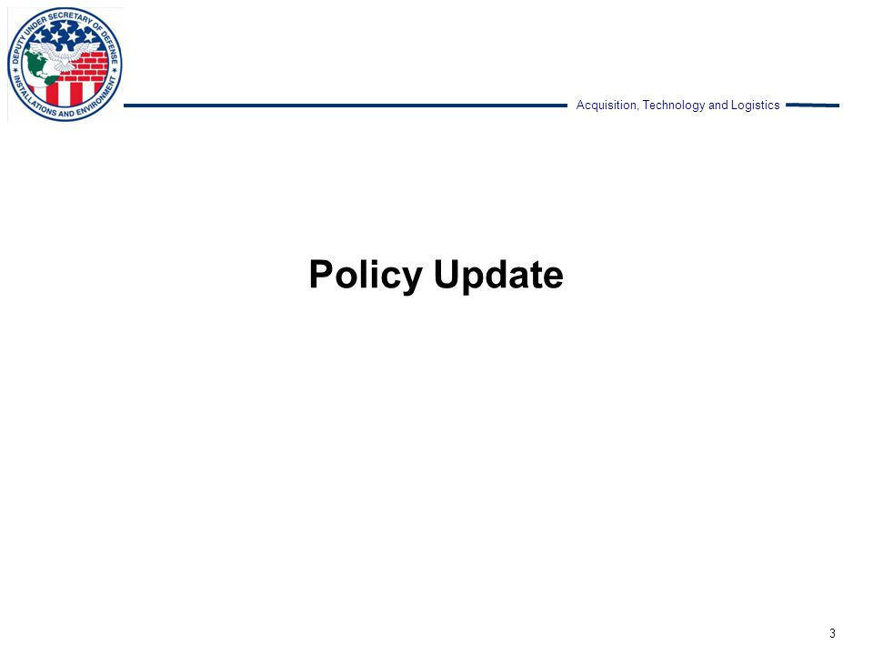 Acquisition, Technology and Logistics Policy Update 3