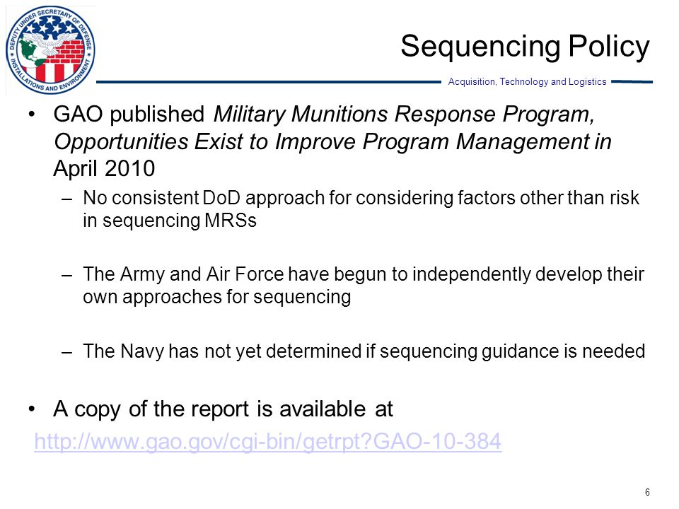 Acquisition, Technology and Logistics Sequencing Policy GAO published Military Munitions Response Program, Opportunities Exist to Improve Program Mana