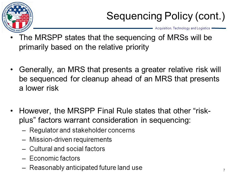 Acquisition, Technology and Logistics Sequencing Policy (cont.) The MRSPP states that the sequencing of MRSs will be primarily based on the relative p