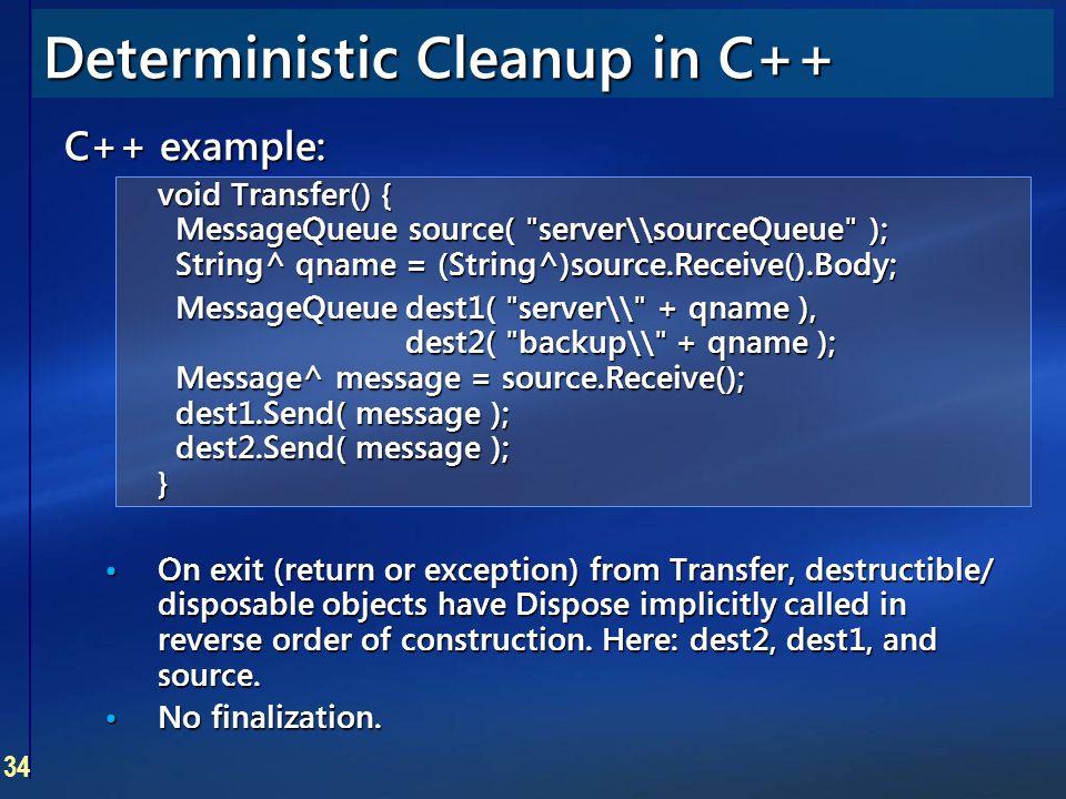 34 Deterministic Cleanup in C++ C++ example: void Transfer() { MessageQueue source(