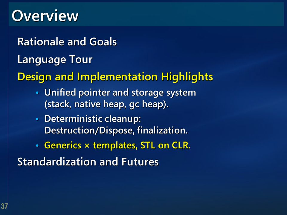 37 Rationale and Goals Language Tour Design and Implementation Highlights Unified pointer and storage system (stack, native heap, gc heap). Unified po
