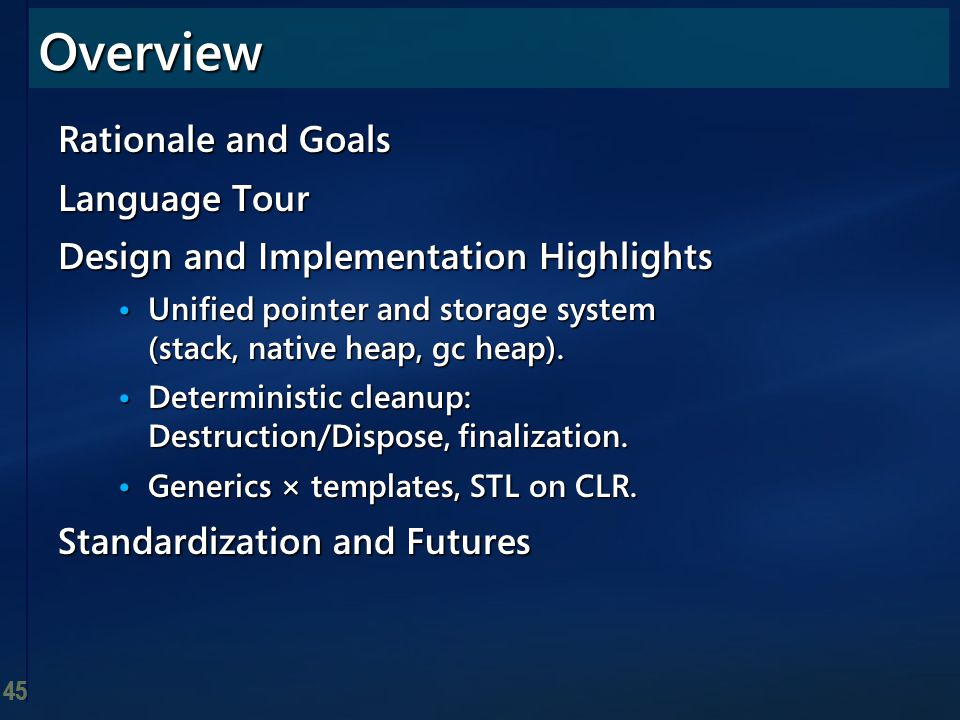 45 Rationale and Goals Language Tour Design and Implementation Highlights Unified pointer and storage system (stack, native heap, gc heap). Unified po