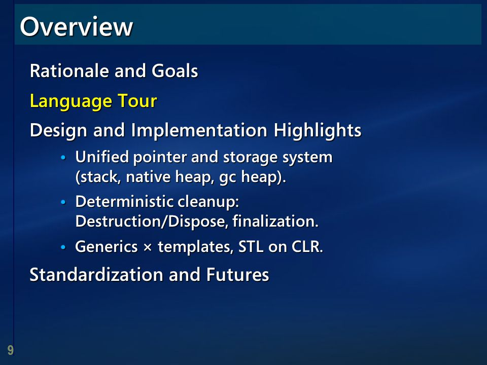 9 Rationale and Goals Language Tour Design and Implementation Highlights Unified pointer and storage system (stack, native heap, gc heap). Unified poi