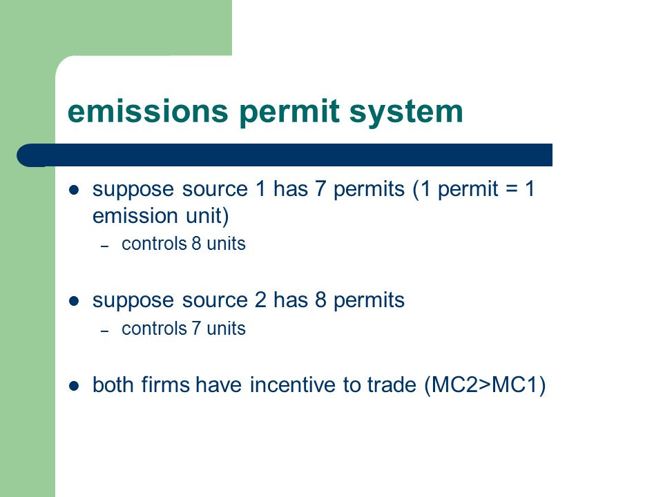 suppose source 1 has 7 permits (1 permit = 1 emission unit) – controls 8 units suppose source 2 has 8 permits – controls 7 units both firms have incentive to trade (MC2>MC1)