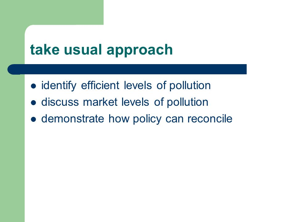 pollutant taxonomy stock pollutants: accumulate over time / little or no absorptive capacity – nondegradable materials – heavy metals fund pollutants: some capacity to be absorbed – organic pollutants – CO2 efficient allocation depends on nature of pollutant