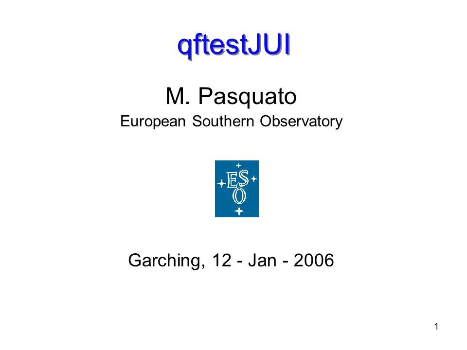 1 qftestJUI M. Pasquato European Southern Observatory Garching, 12 - Jan - 2006
