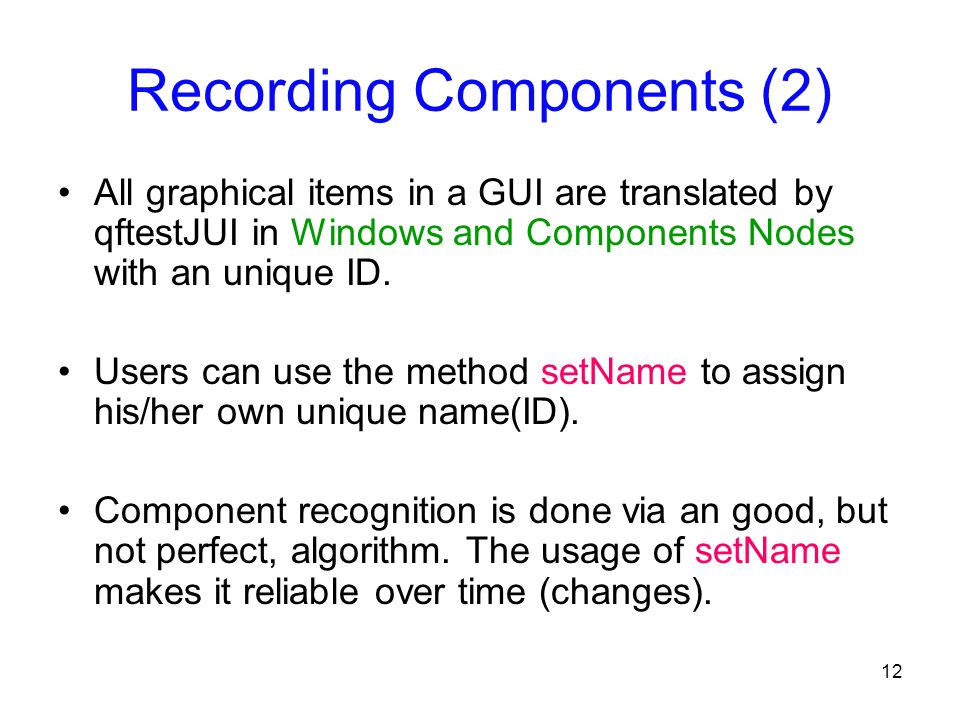 12 Recording Components (2) All graphical items in a GUI are translated by qftestJUI in Windows and Components Nodes with an unique ID.