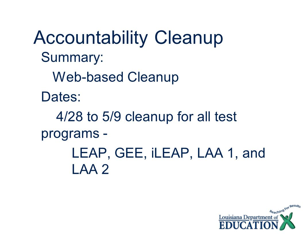 Accountability Cleanup Summary: Web-based Cleanup Dates: 4/28 to 5/9 cleanup for all test programs - LEAP, GEE, iLEAP, LAA 1, and LAA 2
