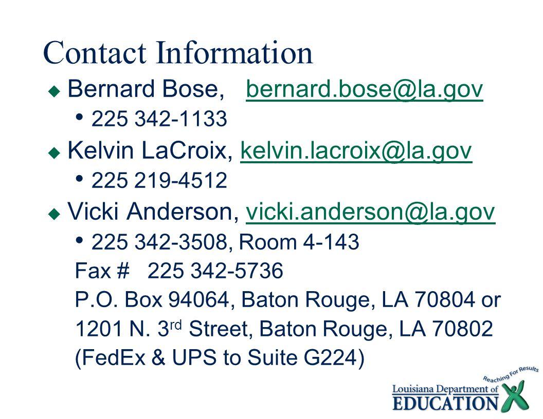 Contact Information  Bernard Bose, bernard.bose@la.govbernard.bose@la.gov 225 342-1133  Kelvin LaCroix, kelvin.lacroix@la.govkelvin.lacroix@la.gov 225 219-4512  Vicki Anderson, vicki.anderson@la.govvicki.anderson@la.gov 225 342-3508, Room 4-143 Fax # 225 342-5736 P.O.