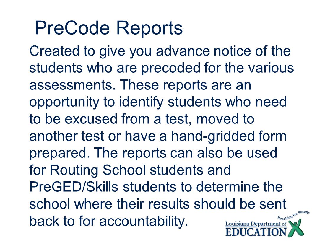 PreCode Reports Created to give you advance notice of the students who are precoded for the various assessments.