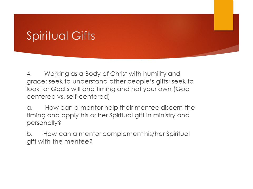 Spiritual Gifts 4. Working as a Body of Christ with humility and grace: seek to understand other people's gifts; seek to look for God's will and timin