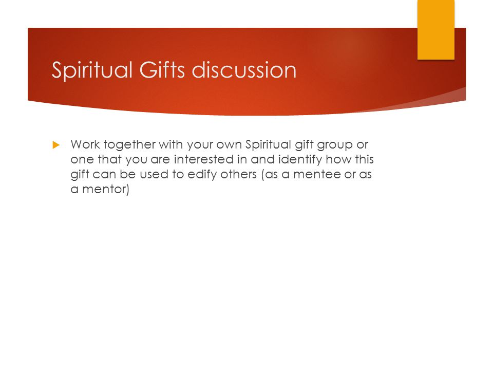 Spiritual Gifts discussion  Work together with your own Spiritual gift group or one that you are interested in and identify how this gift can be used