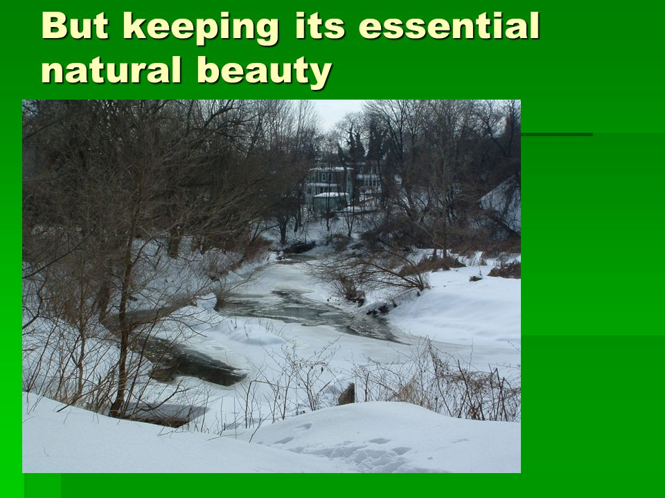 But keeping its essential natural beauty