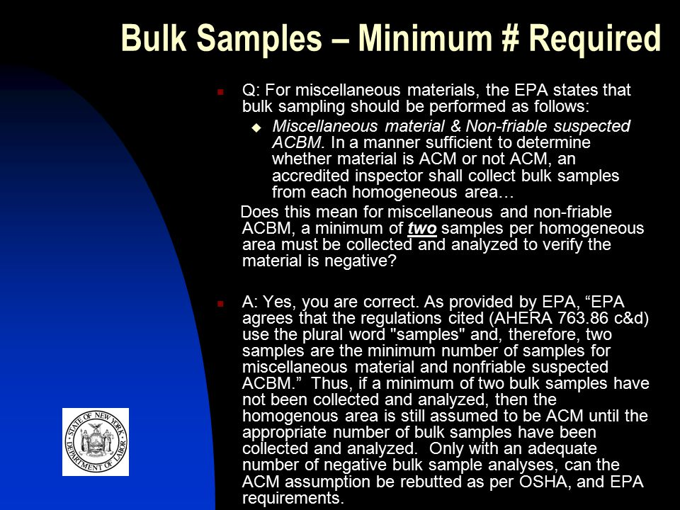 Bulk Samples – Minimum # Required Q: For miscellaneous materials, the EPA states that bulk sampling should be performed as follows:  Miscellaneous material & Non-friable suspected ACBM.