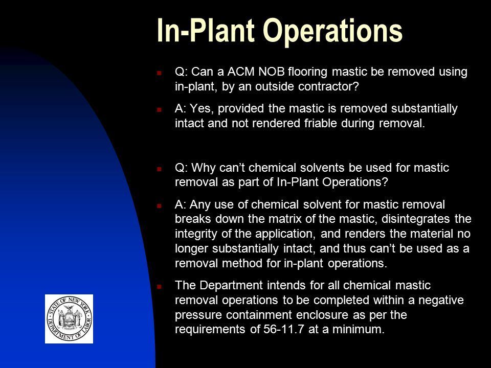 In-Plant Operations Q: Can a ACM NOB flooring mastic be removed using in-plant, by an outside contractor.