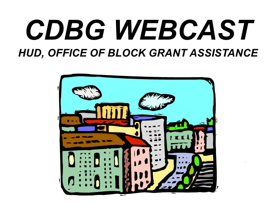 ICF Consulting Page 1 CDBG WEBCAST HUD, OFFICE OF BLOCK GRANT ASSISTANCE