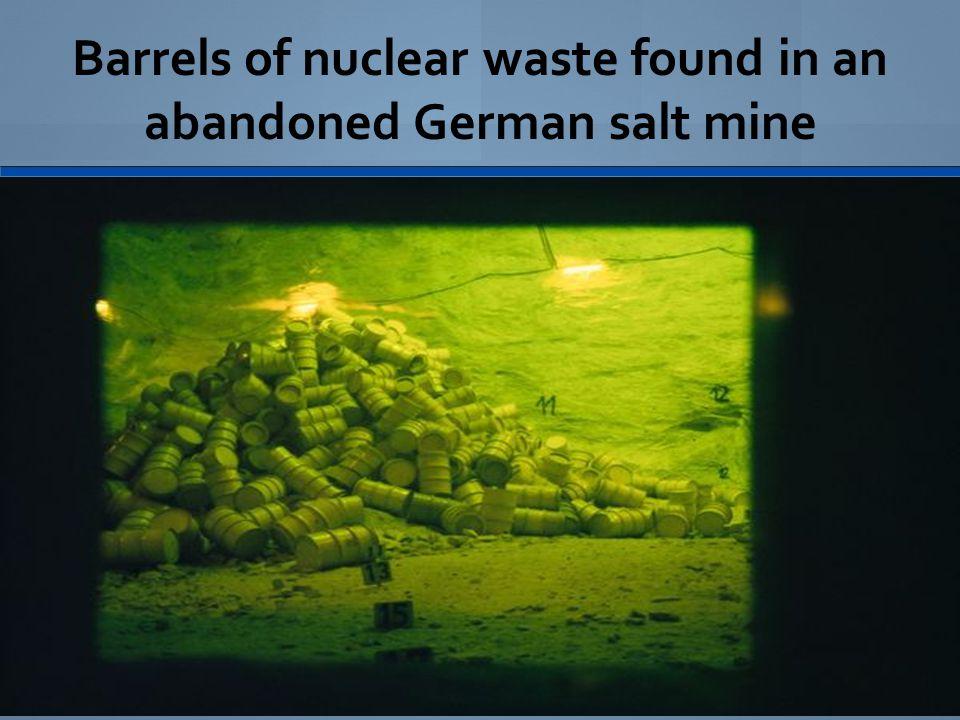 Barrels of nuclear waste found in an abandoned German salt mine
