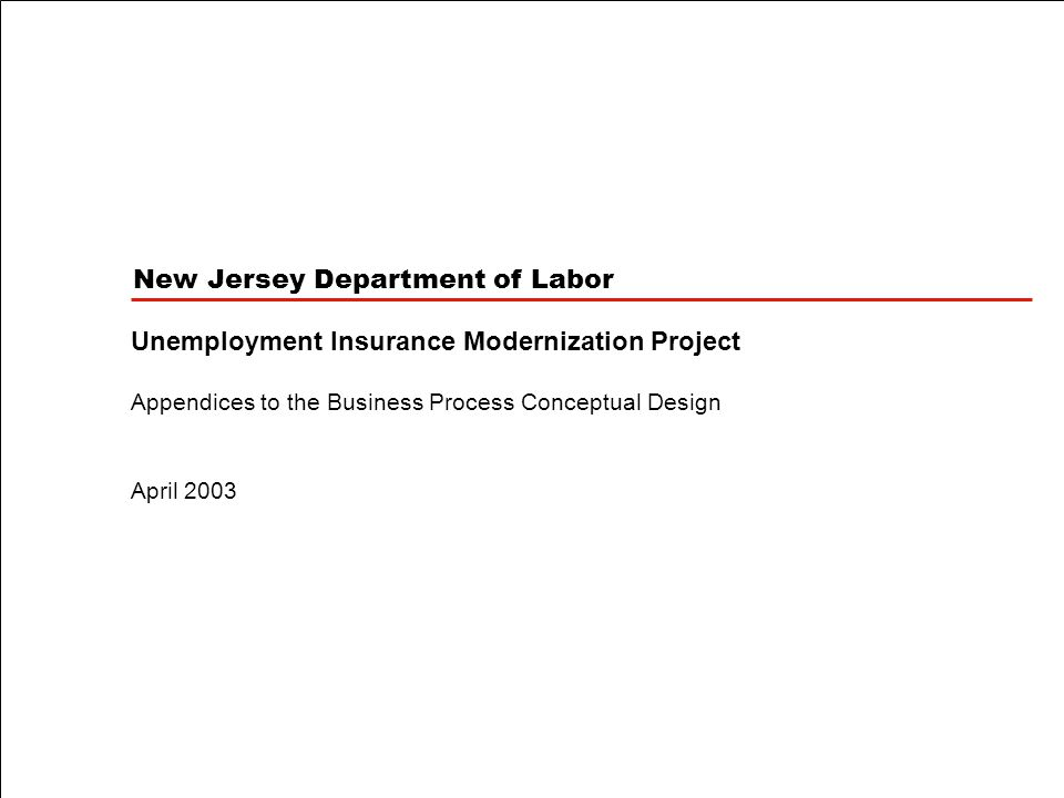 New Jersey Department of Labor Unemployment Insurance Modernization Project Appendices to the Business Process Conceptual Design April 2003