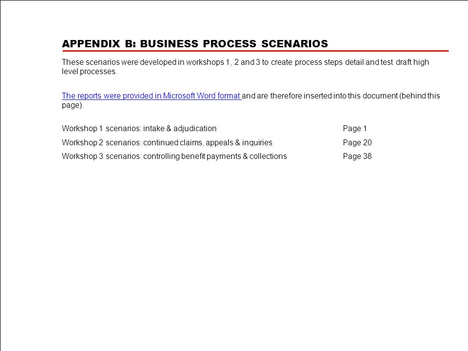 APPENDIX B: BUSINESS PROCESS SCENARIOS These scenarios were developed in workshops 1, 2 and 3 to create process steps detail and test draft high level processes.