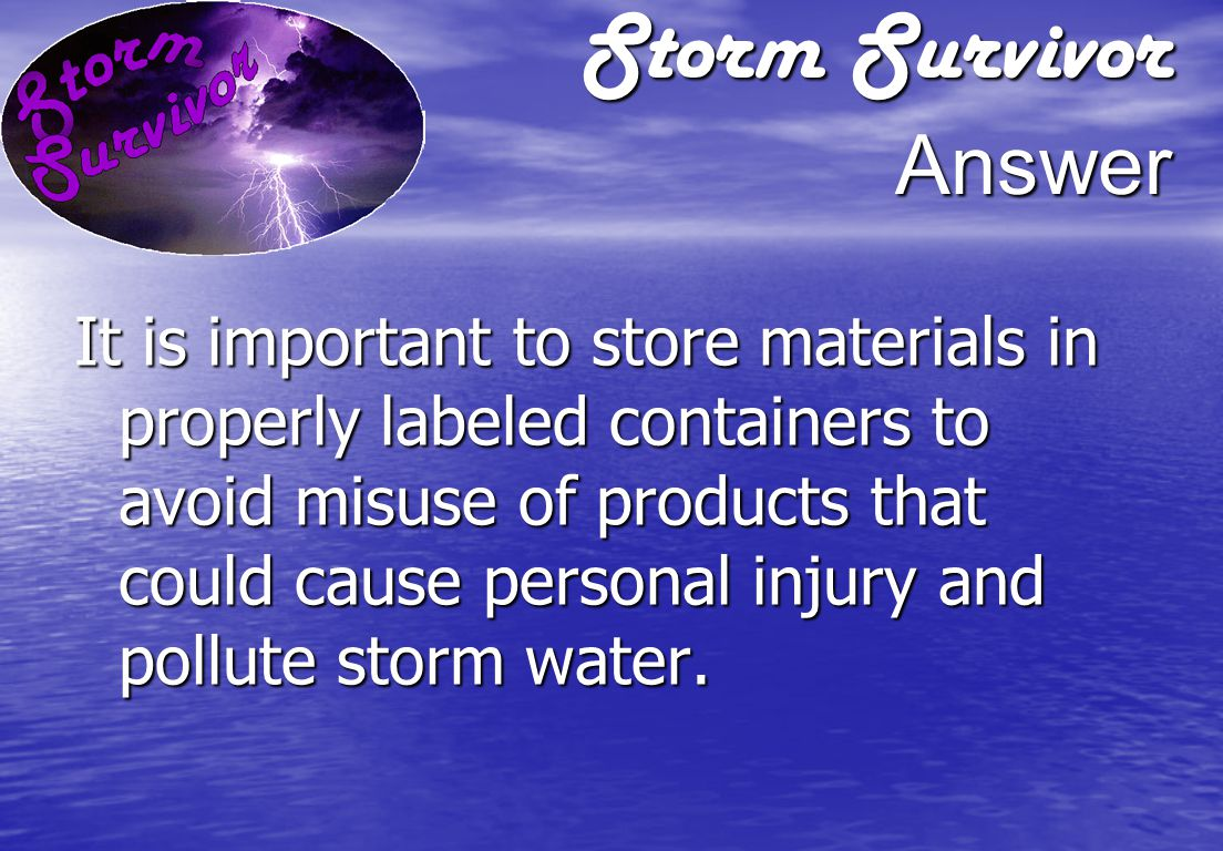 Storm Survivor Question Why is it important to keep materials in original containers or clearly labeled replacement containers