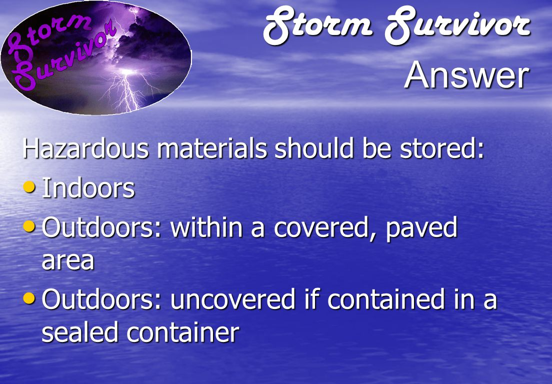 Storm Survivor Question What is the best location for storage of hazardous materials