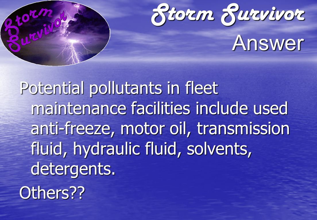 Storm Survivor Question What potential pollutants do you handle in your daily activities