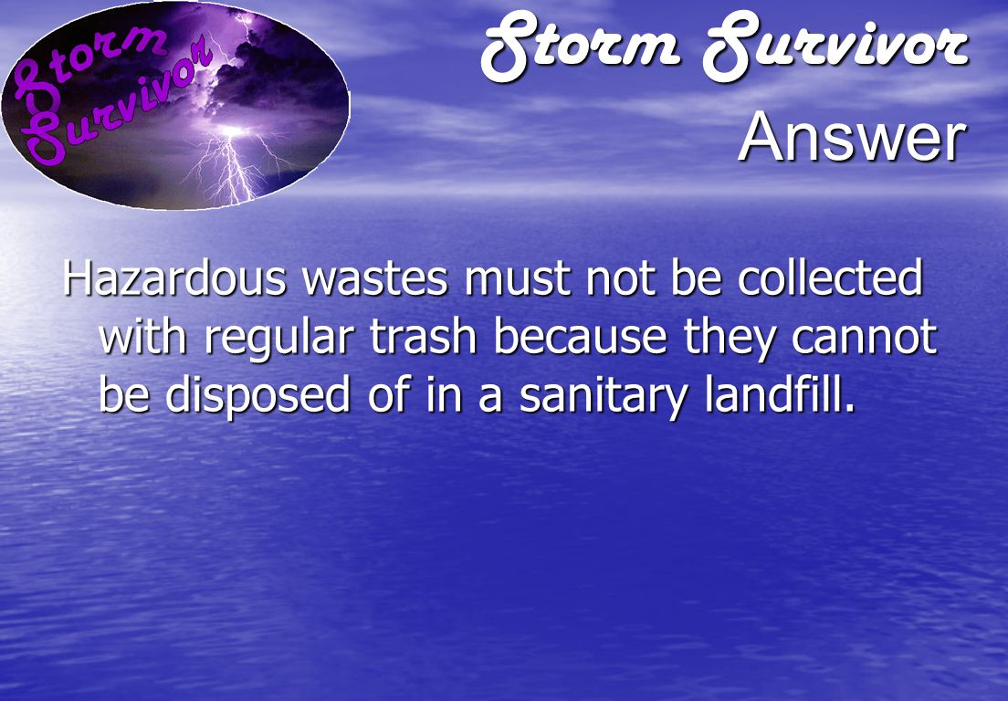 Storm Survivor Question Why is it important not to pick up hazardous wastes