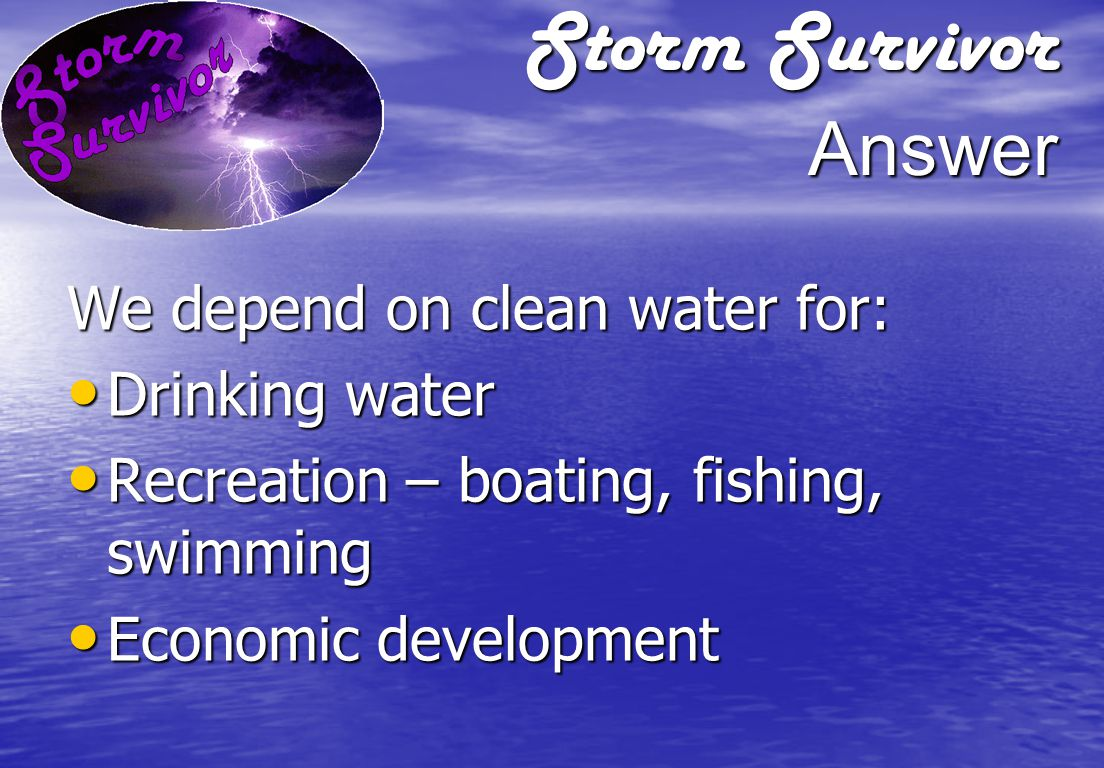 Storm Survivor Question Why is it important to protect water quality