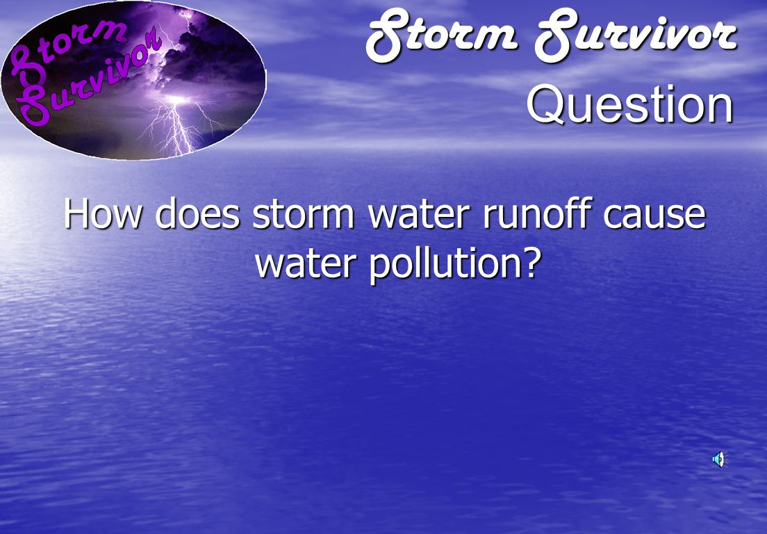 Storm Survivor Answer We depend on clean water for: Drinking water Drinking water Recreation – boating, fishing, swimming Recreation – boating, fishing, swimming Economic development Economic development