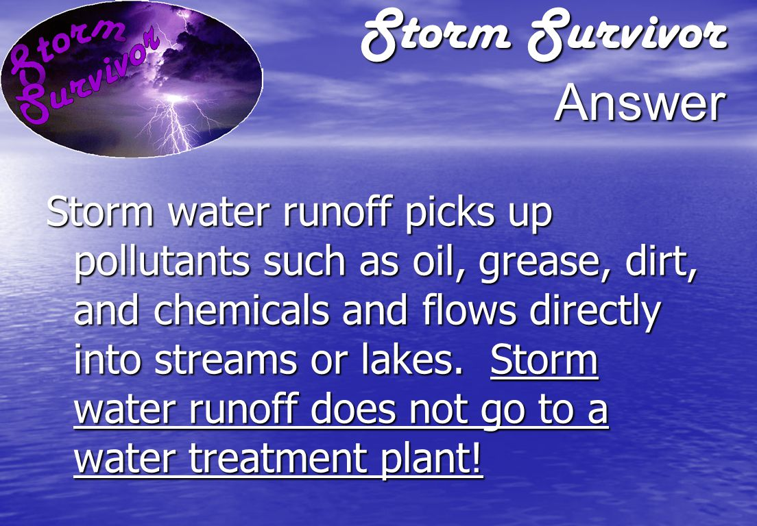 Storm Survivor Answer Good housekeeping practices include:  Check vehicle frequently for leaking fluids.