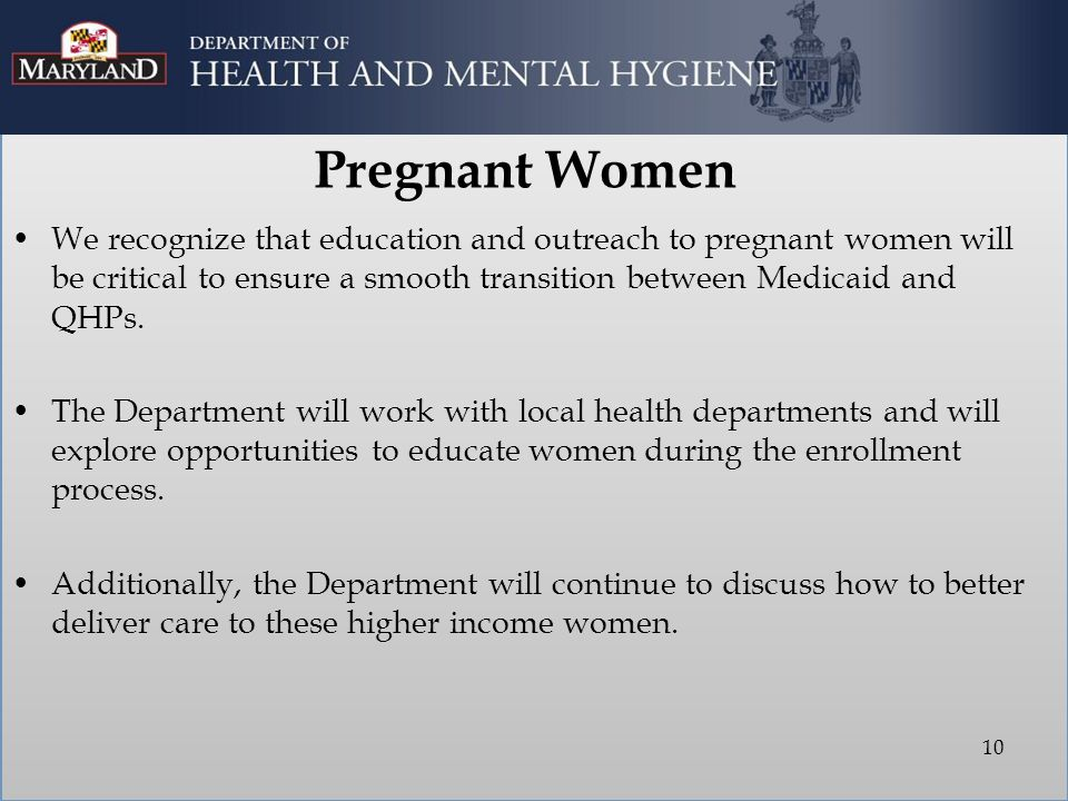 Pregnant Women We recognize that education and outreach to pregnant women will be critical to ensure a smooth transition between Medicaid and QHPs. Th